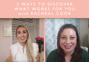 3-WAYS-TO-DISCOVERING-OUT-WHAT-WORKS-FOR-YOU-WITH-RACHEAL-COOK.