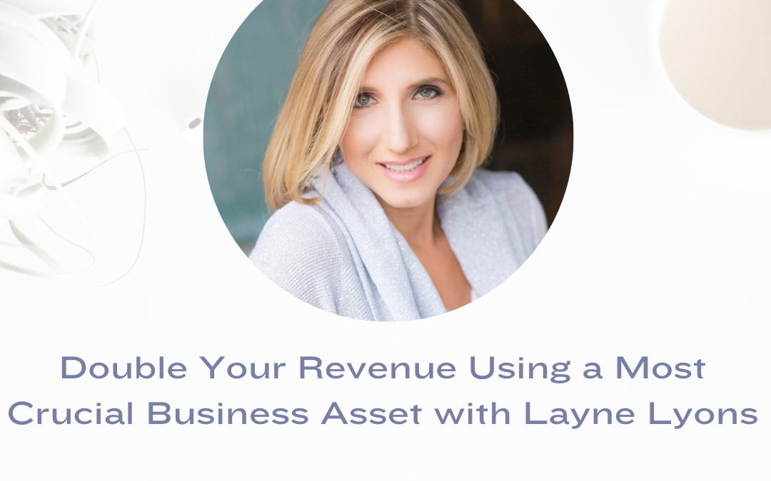 Double Your Revenue Using a Most Crucial Business Asset with Layne Lyons JD