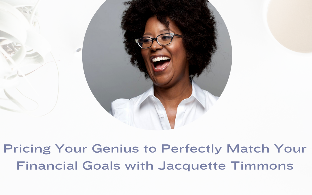 Pricing Your Genius to Perfectly Match Your Financial Goals with Jacquette Timmons